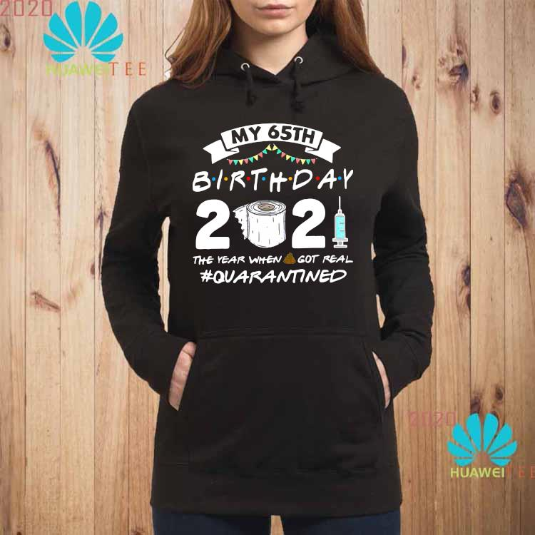 My 65th Birthday 2021 The Year When Got Real Quarantined Shirt hoodie