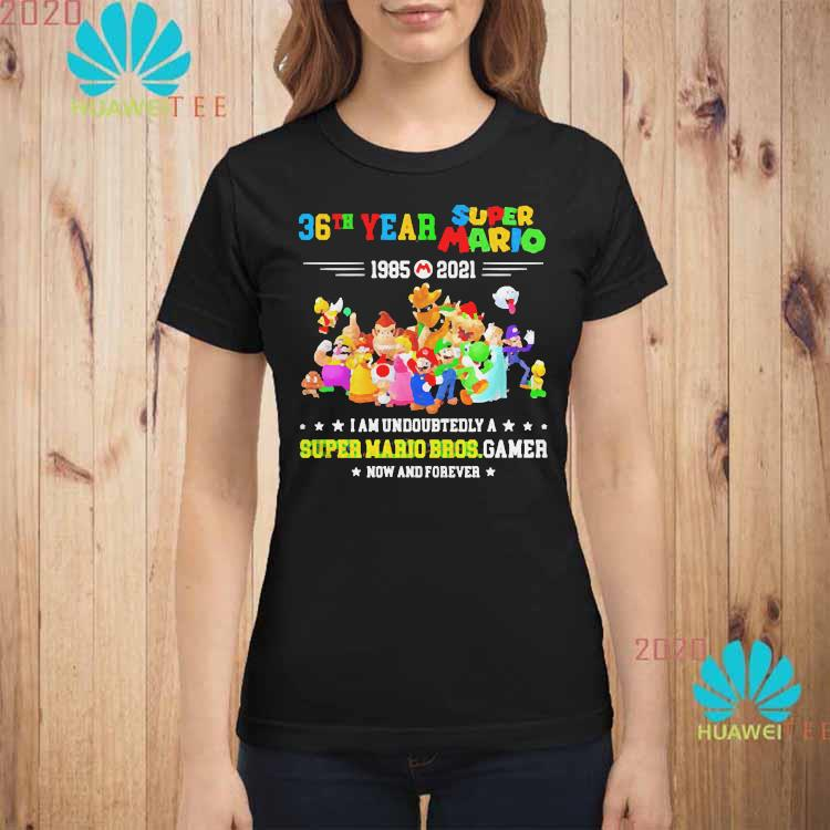 36 Year 1985 2021 Super Mario I Am Undoubtedly A Super Mario Bros Gamer Shirt ladies-shirt