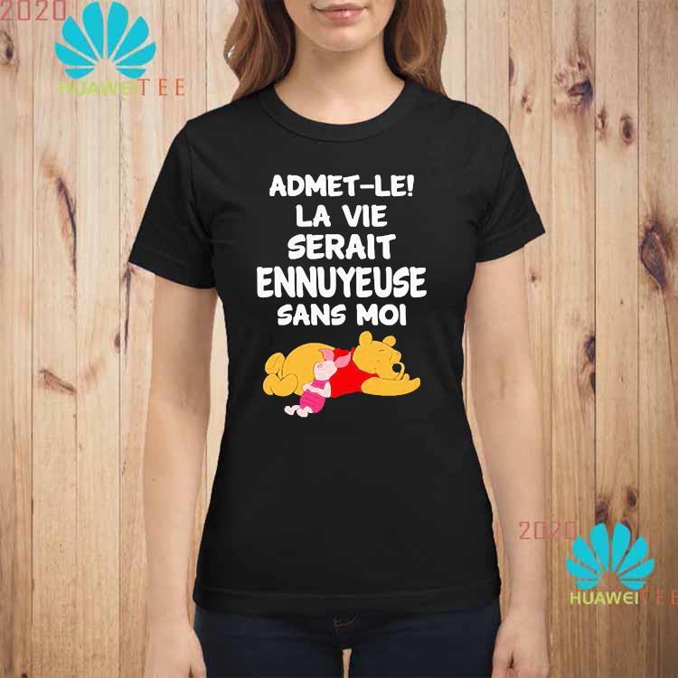 Admet-le La Vie Serait Ennuyeuse Sans Moi Pooh And Piglet Shirt ladies-shirt