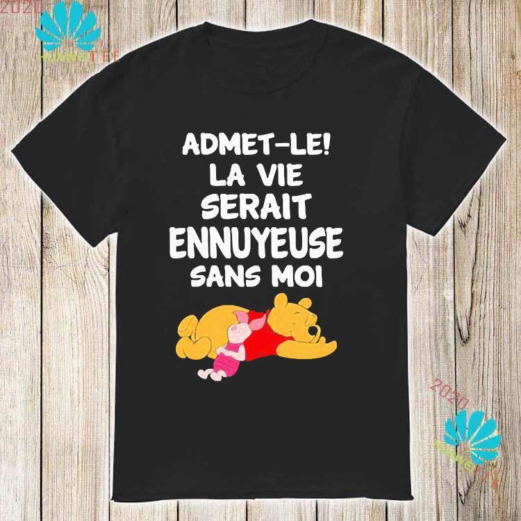 Admet-le La Vie Serait Ennuyeuse Sans Moi Pooh And Piglet Shirt