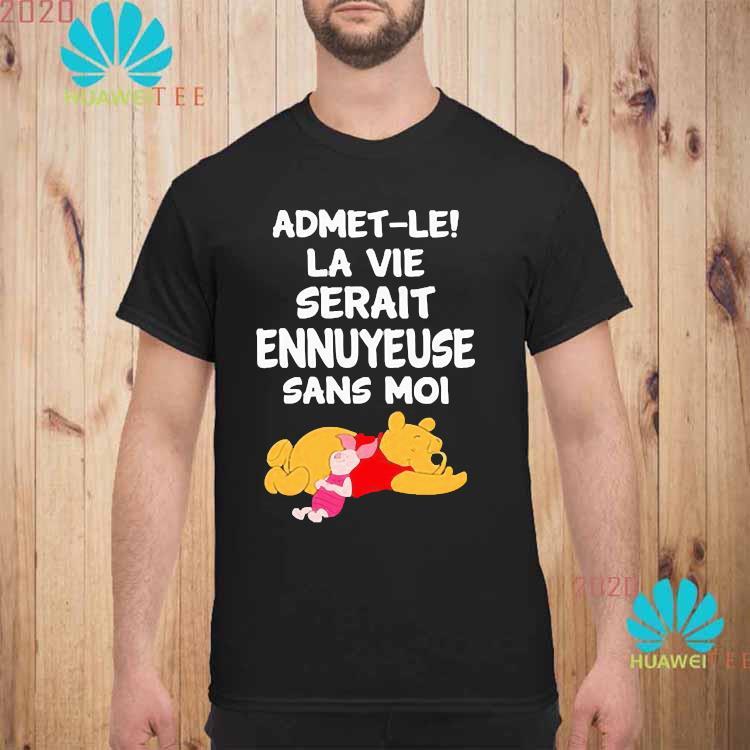 Admet-le La Vie Serait Ennuyeuse Sans Moi Pooh And Piglet Shirt unisex