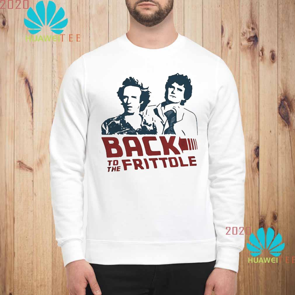Back To The Frittole Shirt sweatshirt