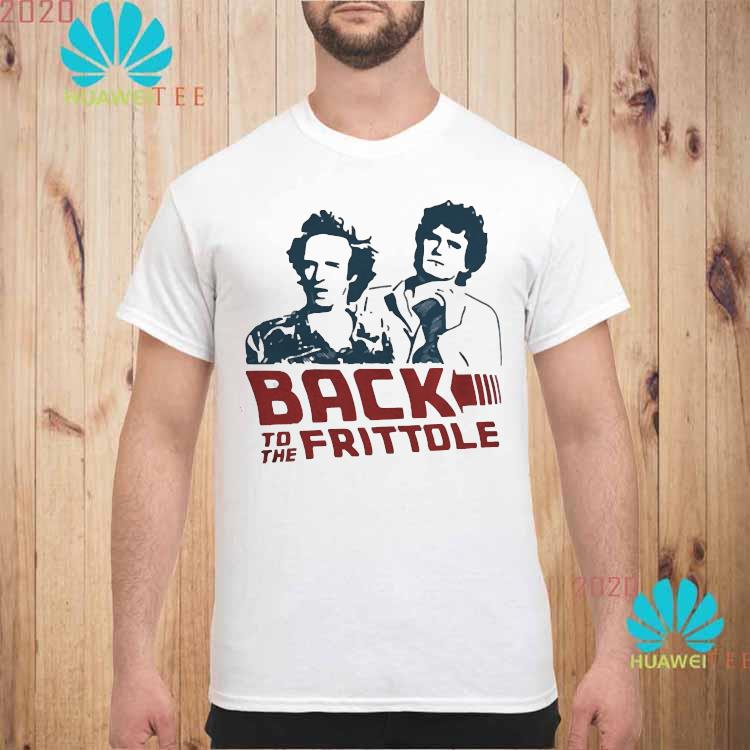 Back To The Frittole Shirt unisex