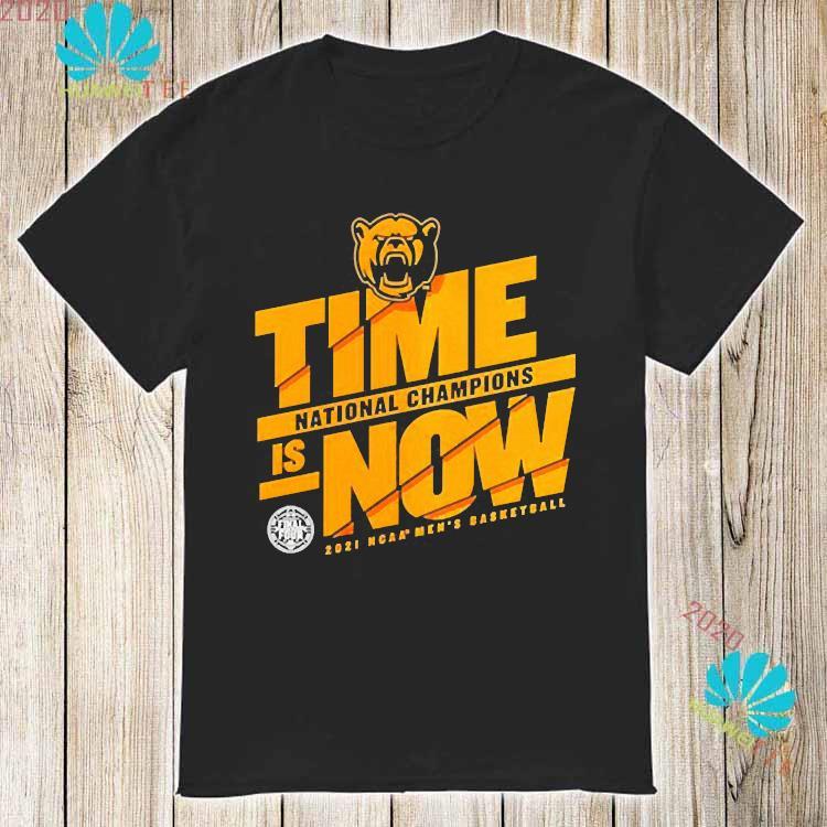 Baylor Bears Time National Champions Is Now 2021 Ncaa Mens Basketball Shirt