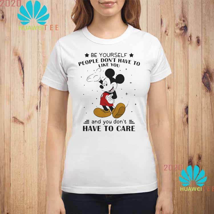 Be Yourself People Don't Have To Like And You Don't Have To Care Mickey Mouse Shirt ladies-shirt