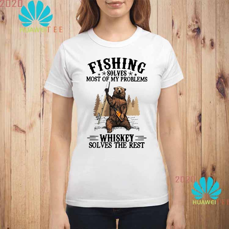 Bear Fishing Solves Most Of My Problems Whiskey Solves The Rest Shirt ladies-shirt