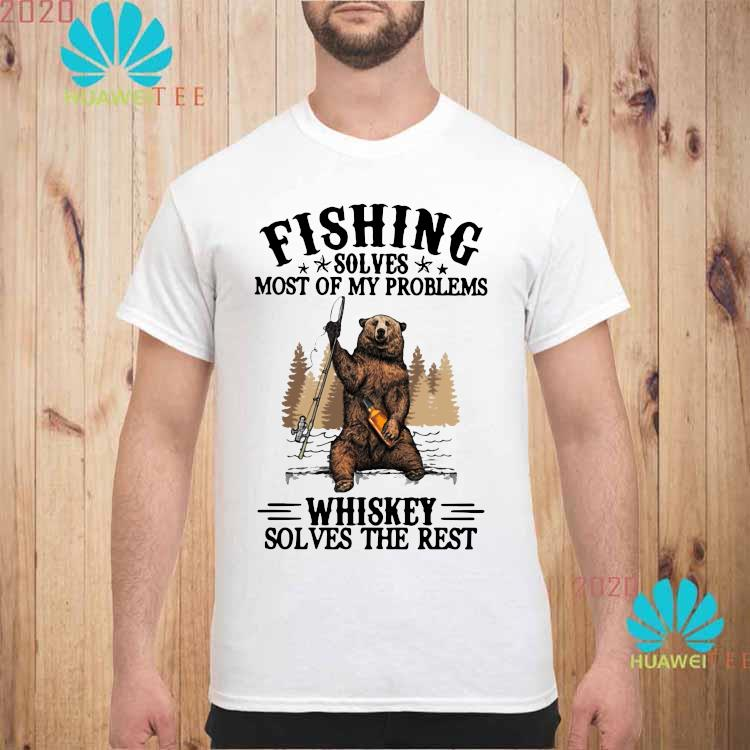 Bear Fishing Solves Most Of My Problems Whiskey Solves The Rest Shirt unisex