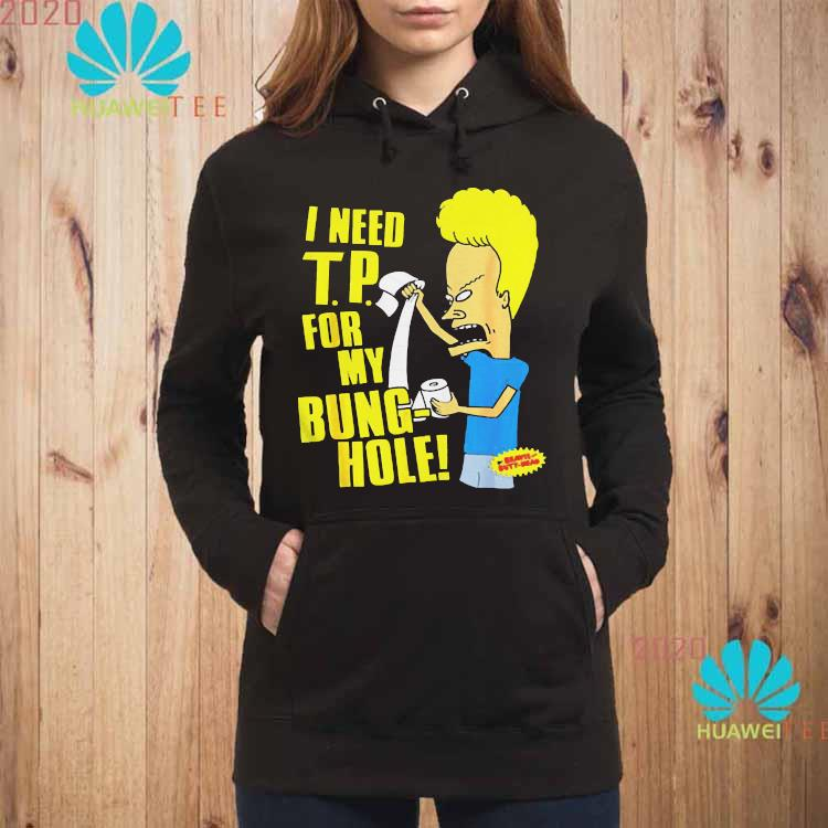 Beavis And Butt-head I Need T.p For My Bung Hole Shirt hoodie
