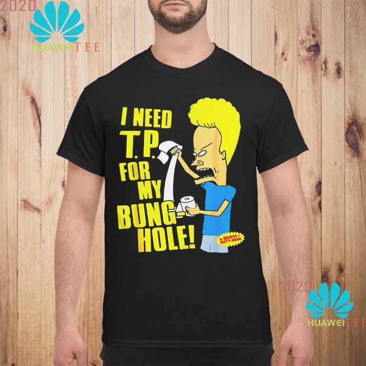 Beavis And Butt-head I Need T.p For My Bung Hole Shirt unisex