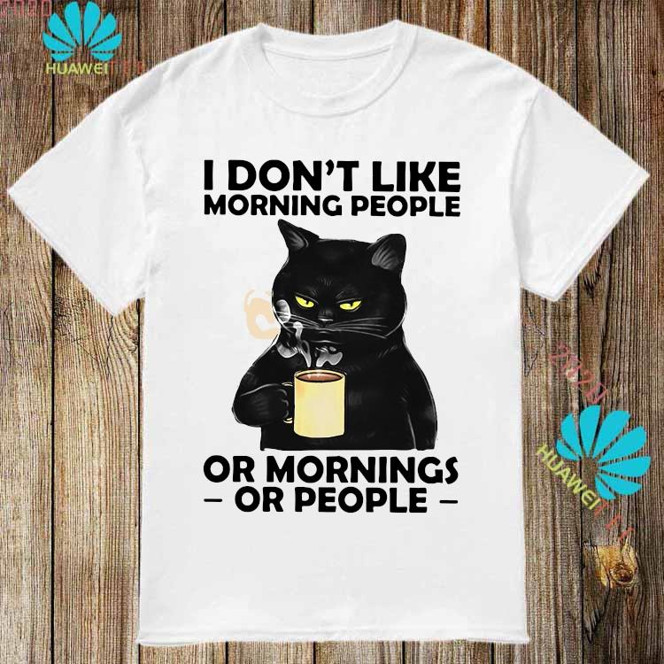 Black Cat I Don't Like Morning People Or Mornings Or People Shirt