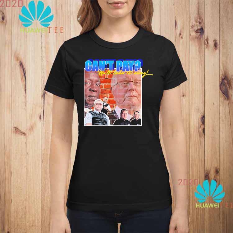 Can't Pay We'll Take It Away Shirt ladies-shirt