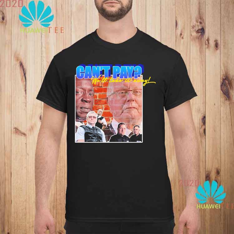 Can't Pay We'll Take It Away Shirt unisex