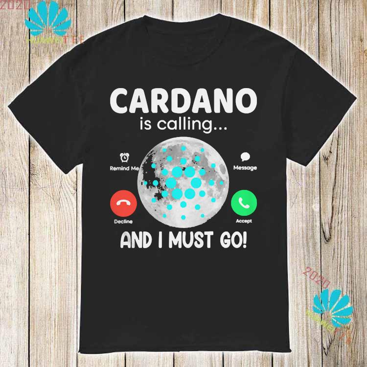 Cardano Crypto Is Calling And I Must Go Ada Logo Fan Hodl Shirt