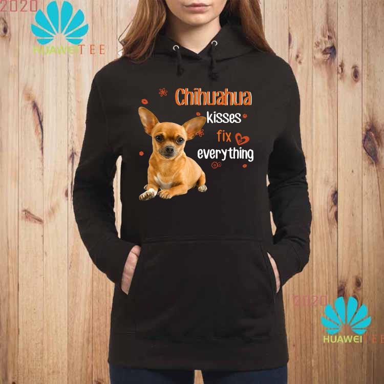 Chihuahua Kisses Fix Everything Shirt hoodie
