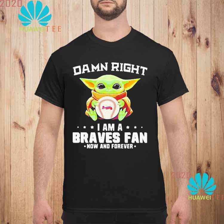 Damn Right I Am A Braves Fan Now And Forever Baby Yoda Shirt unisex