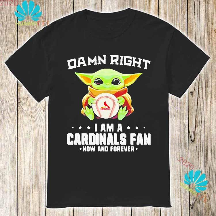 Damn Right I Am A Cardinals Fan Now And Forever Baby Yoda Shirt