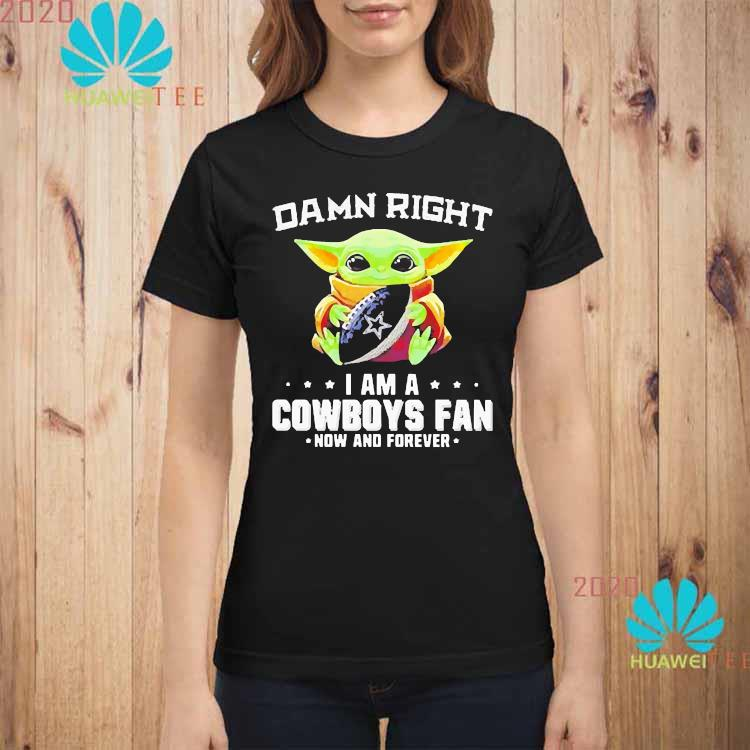 Damn Right I Am A Cowboys Fan Now And Forever Baby Yoda Shirt ladies-shirt