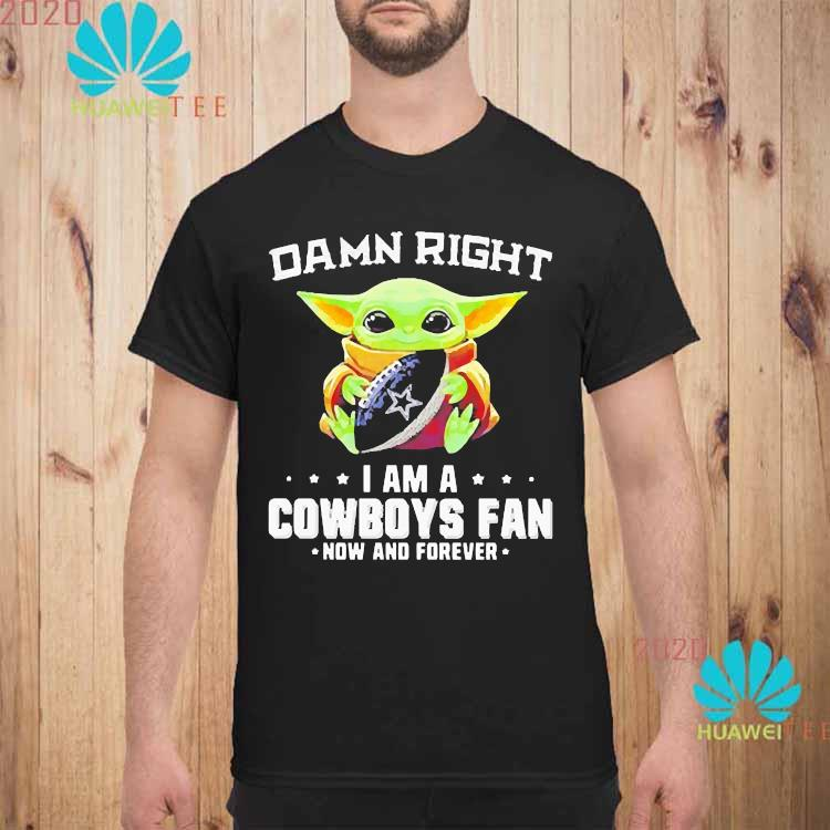 Damn Right I Am A Cowboys Fan Now And Forever Baby Yoda Shirt unisex