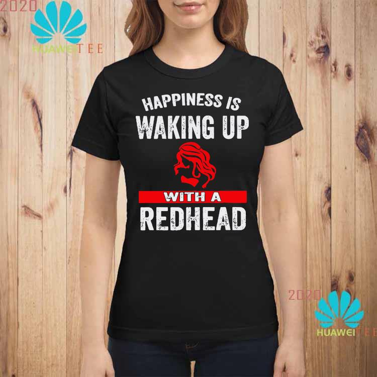Happiness Is Waking Up With A Redhead Shirt ladies-shirt