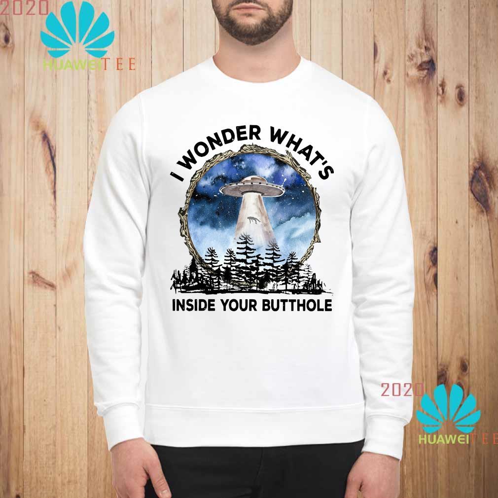 I Wonder What's Inside Your Butthole Shirt sweatshirt
