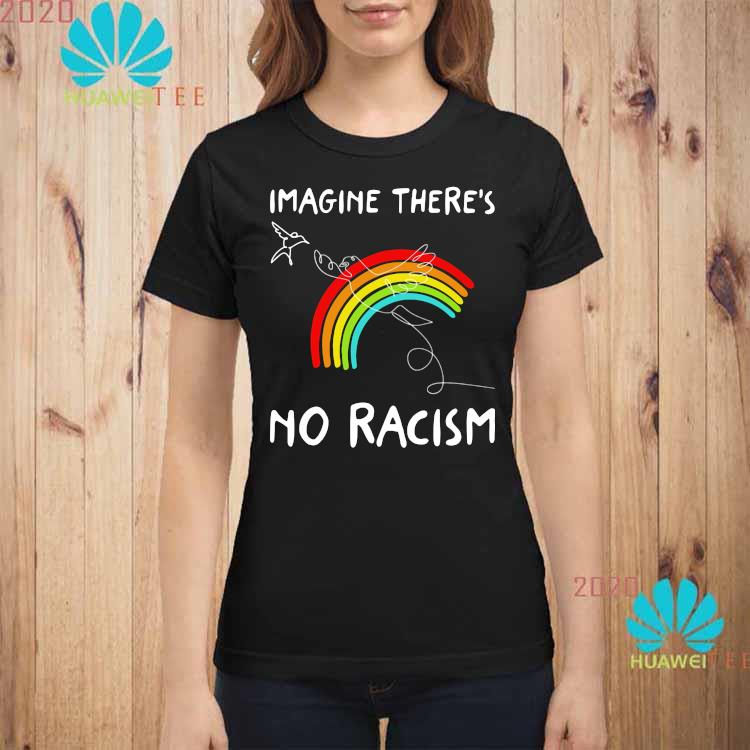 Imagine There's No Racism Shirt ladies-shirt