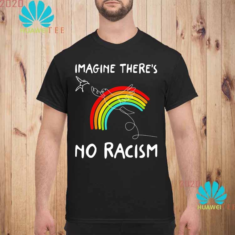 Imagine There's No Racism Shirt unisex