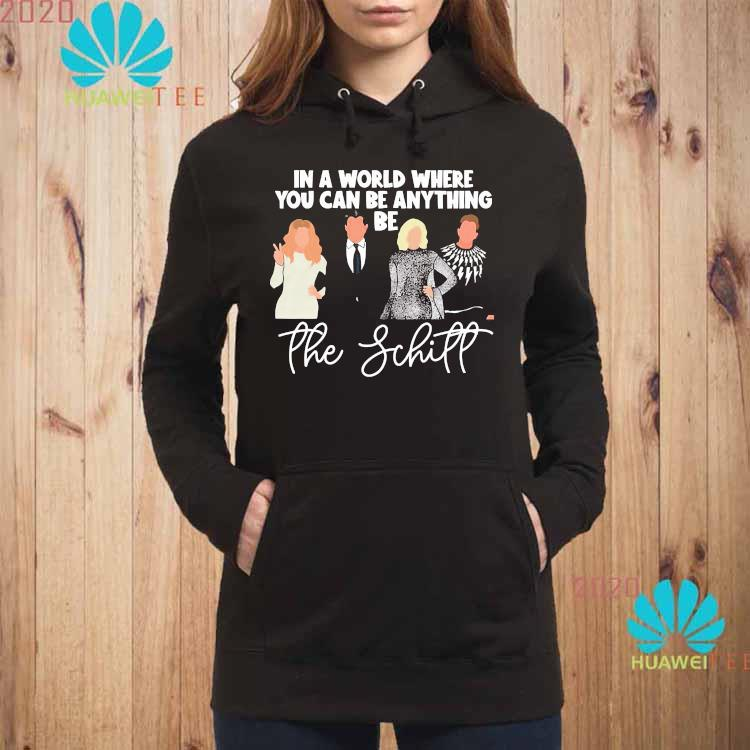 In A World Where You Can Be Anything Be The Schitt Shirt hoodie