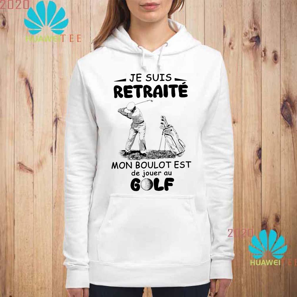 Jesuis Retraite Mon Boulot Est De Jouer Au Golf Shirt hoodie