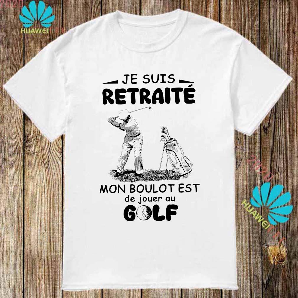 Jesuis Retraite Mon Boulot Est De Jouer Au Golf Shirt