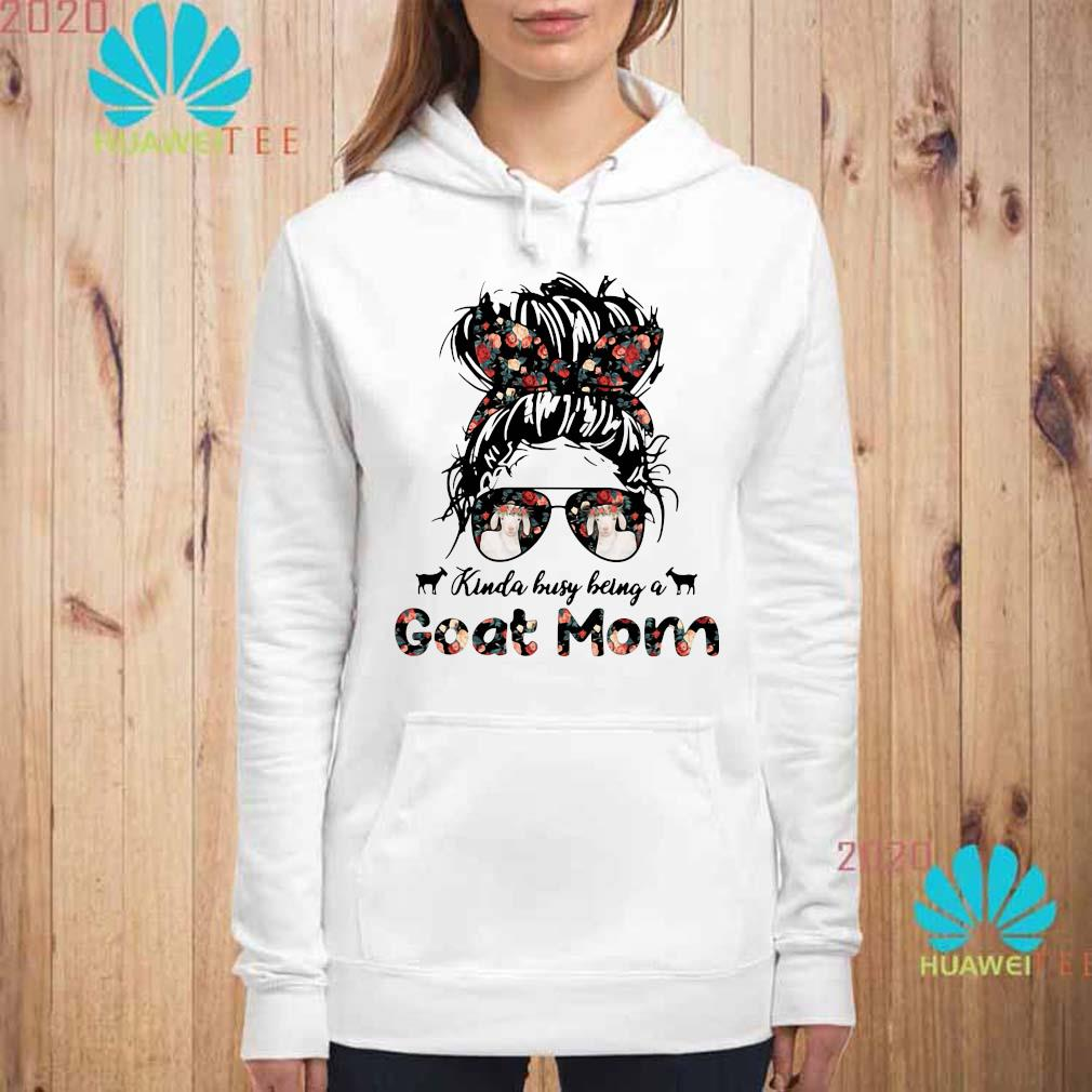 Kinda Busy Being A Goat Mom Shirt hoodie