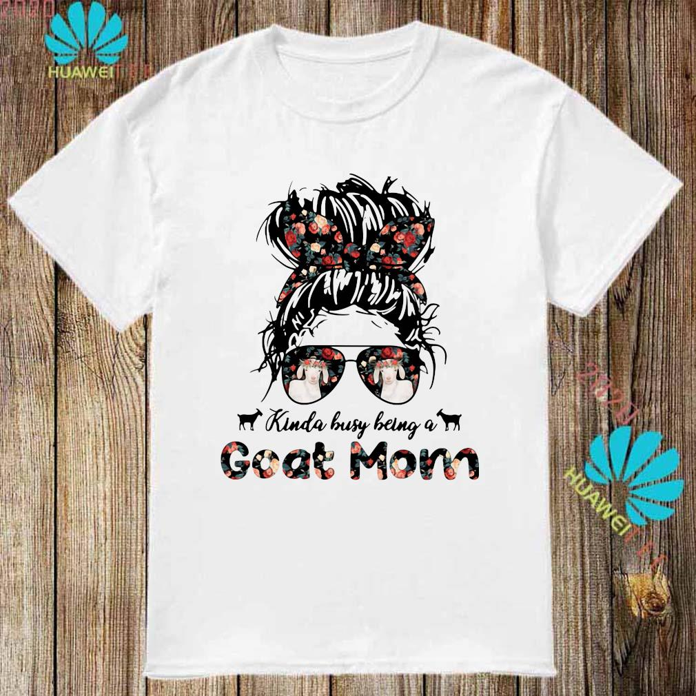 Kinda Busy Being A Goat Mom Shirt