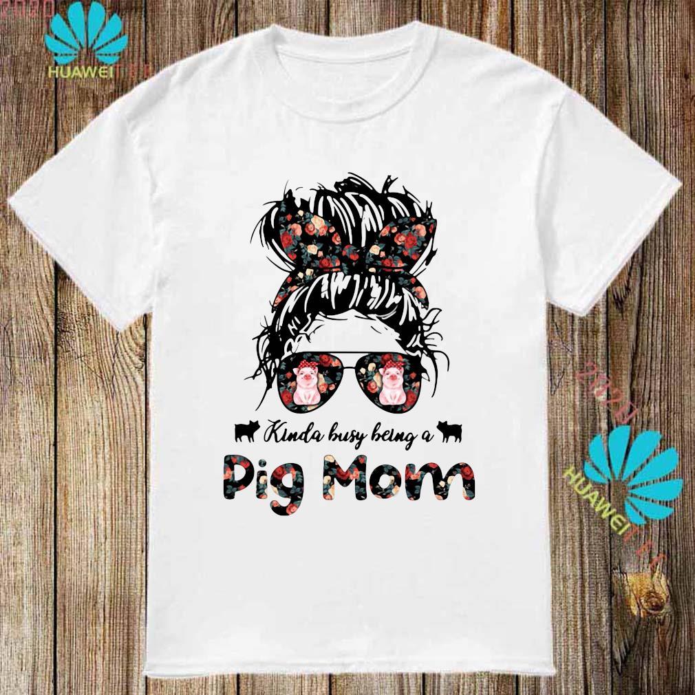 Kinda Busy Being A Pig Mom Shirt