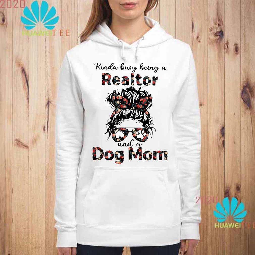 Kinda Busy Being A Realtor And A Dog Mom Shirt hoodie
