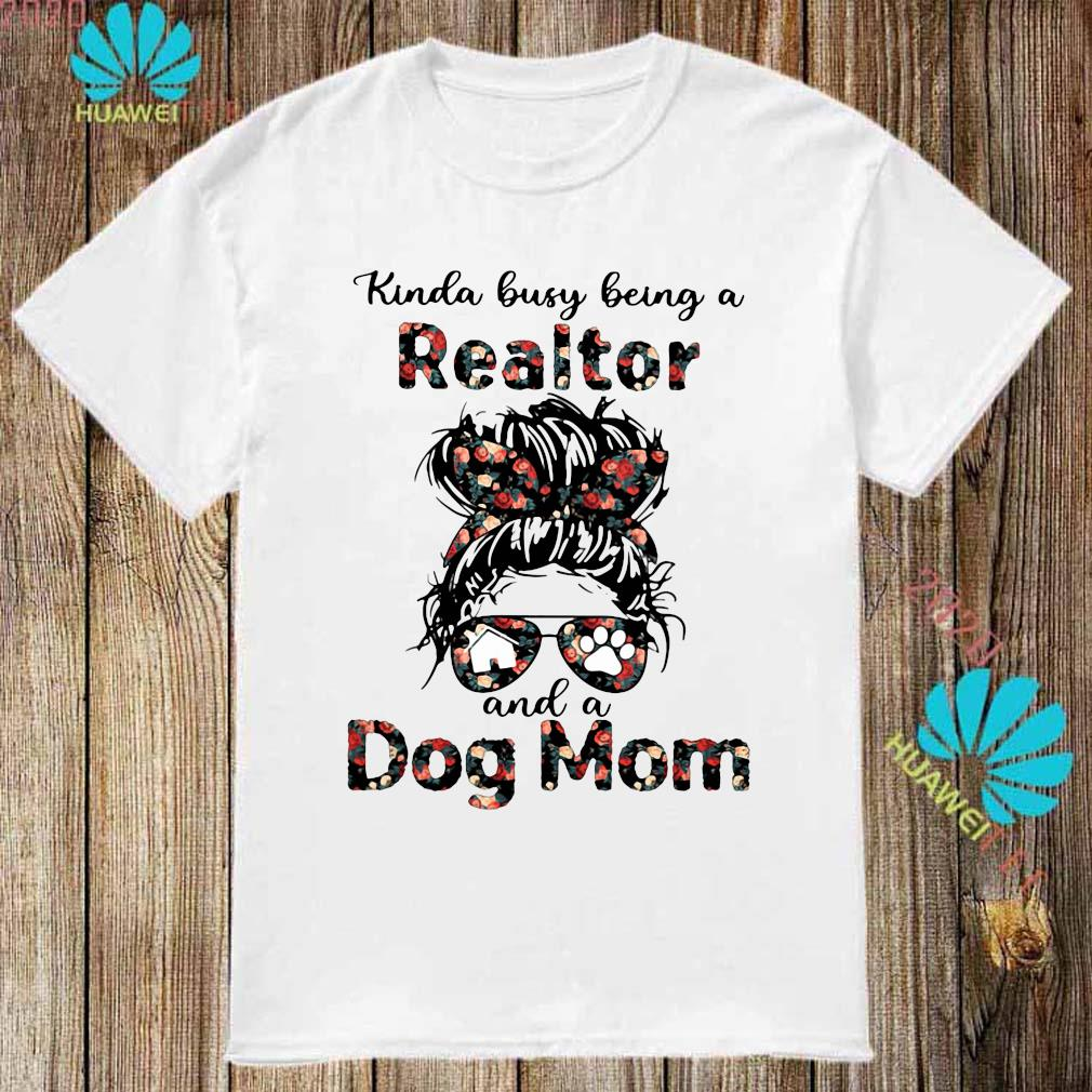 Kinda Busy Being A Realtor And A Dog Mom Shirt