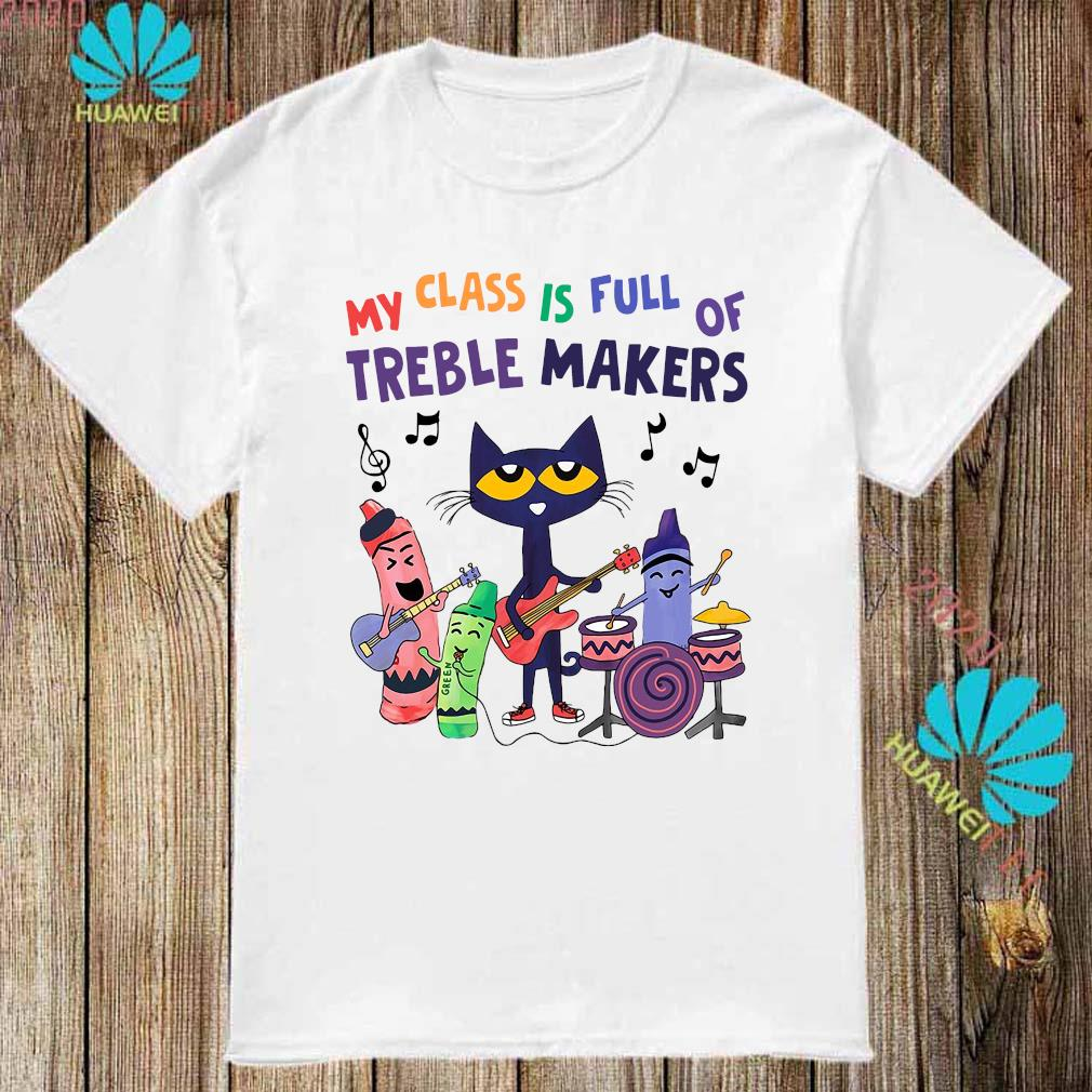 My Class Is Full Of Treble Makers Shirt