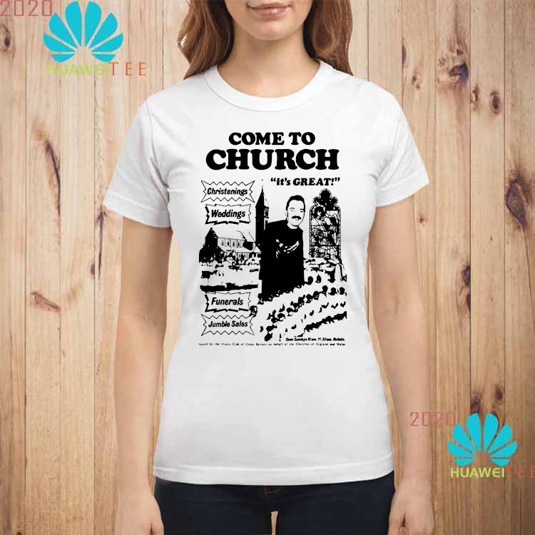 Nice Official Come To Church It's Great Christenings Shirt ladies-shirt