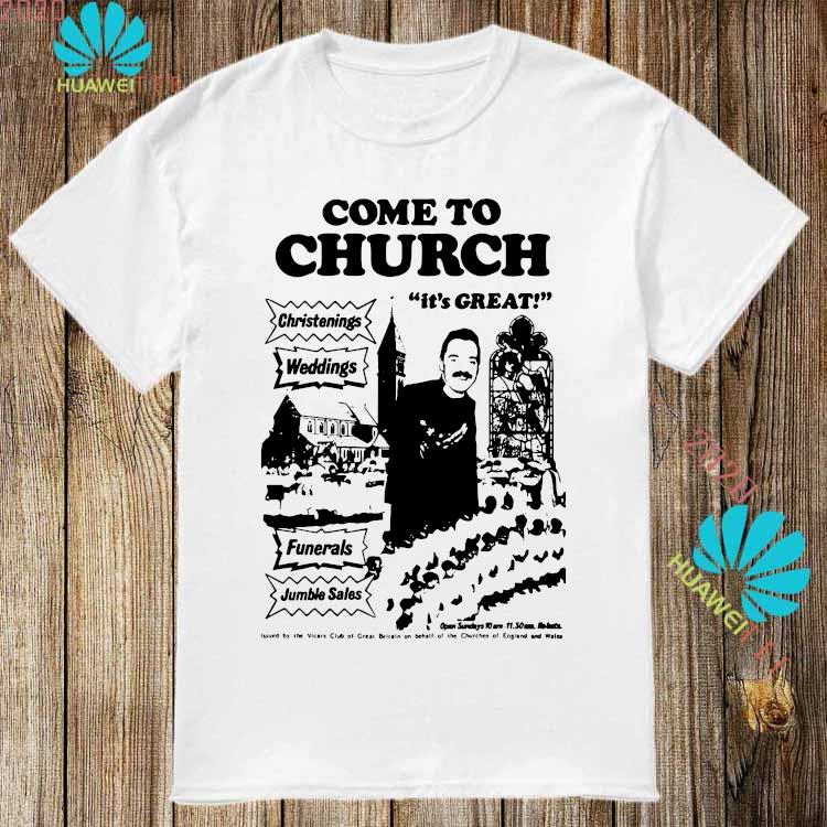 Nice Official Come To Church It's Great Christenings Shirt