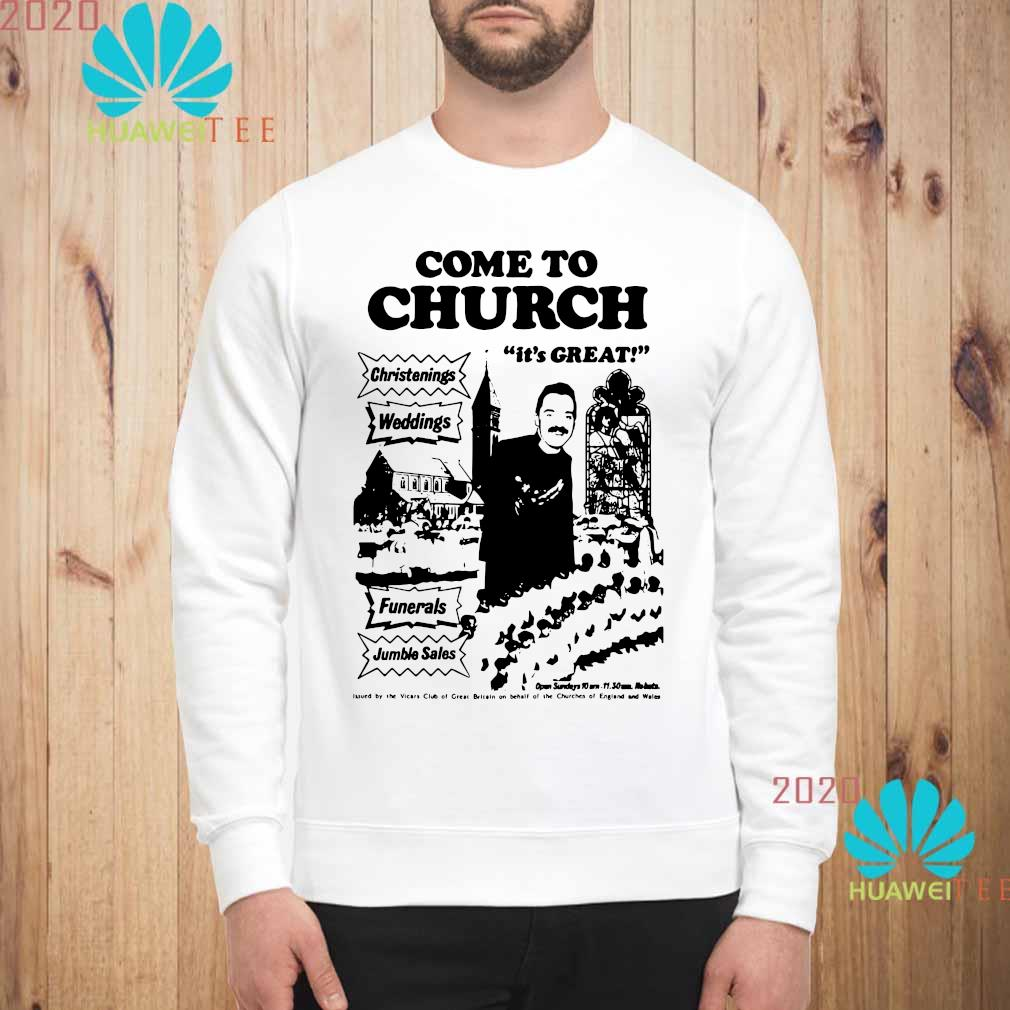 Nice Official Come To Church It's Great Christenings Shirt sweatshirt