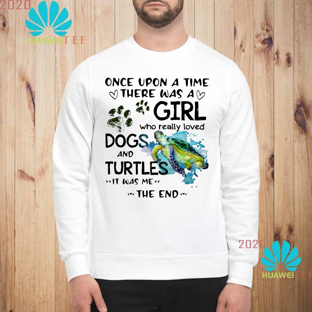 Once Upon A Time There Was A Girl Who Really Loved Dogs And Turtles It Was Me Shirt sweatshirt