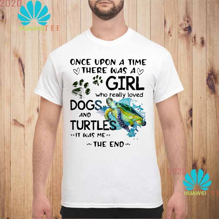 Once Upon A Time There Was A Girl Who Really Loved Dogs And Turtles It Was Me Shirt unisex