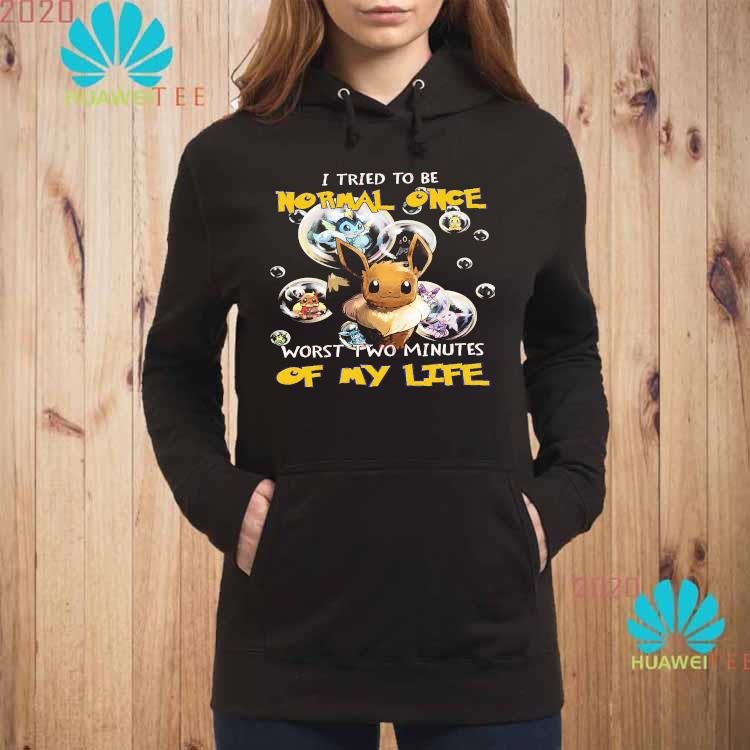 Pokemon I Tried To Be Normal Once Worst Two Minutes Of My Life Shirt hoodie