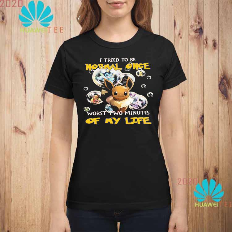 Pokemon I Tried To Be Normal Once Worst Two Minutes Of My Life Shirt ladies-shirt