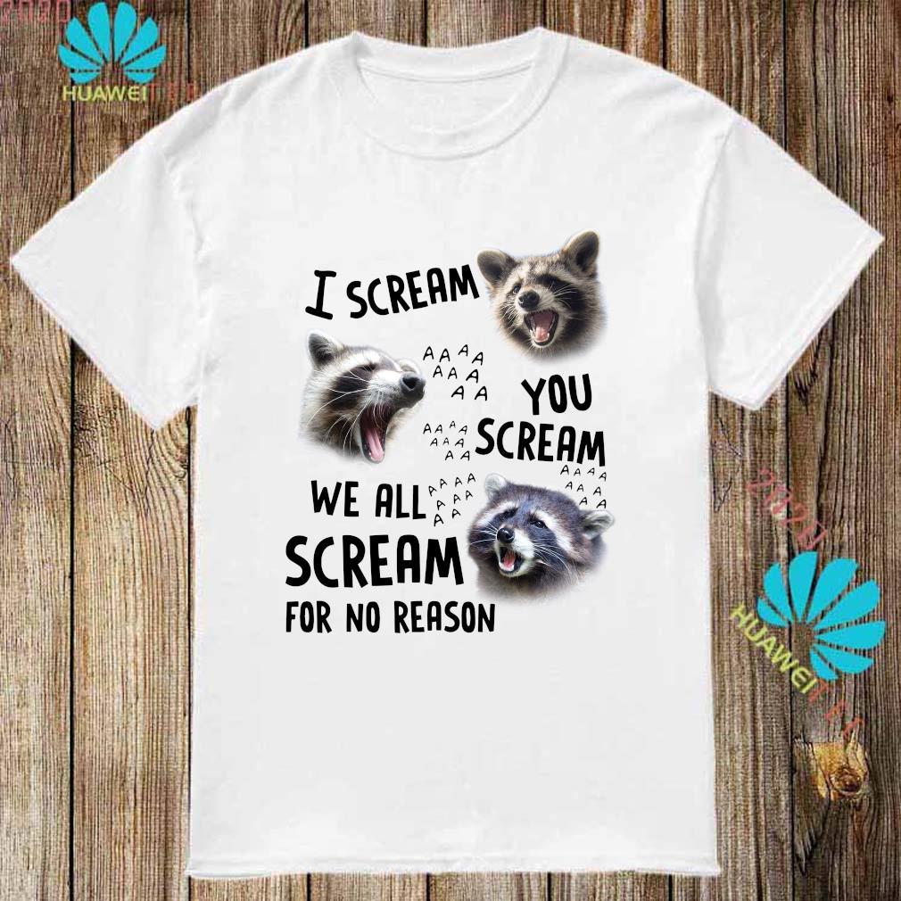 Racoon I Scream You Scream We All Scream For No Reason Shirt