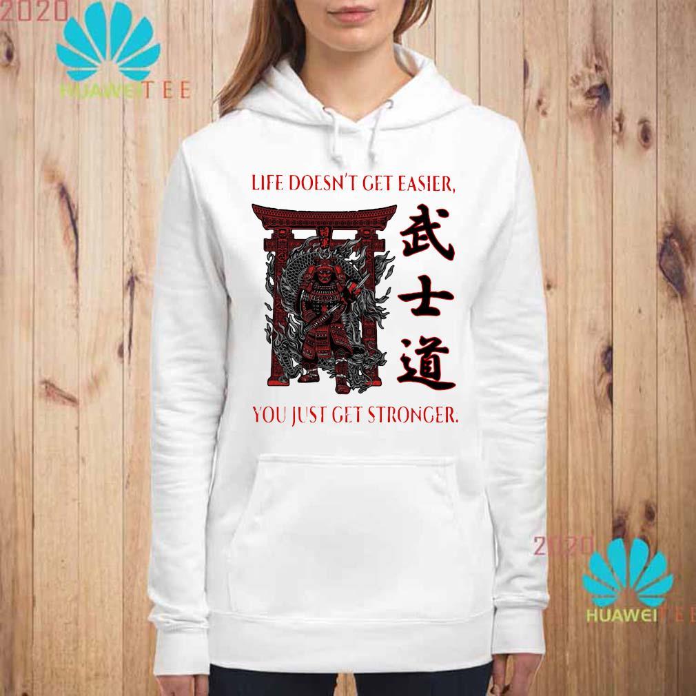 Samurai Life Doesn't Get Easier You Just Get Stronger Shirt hoodie