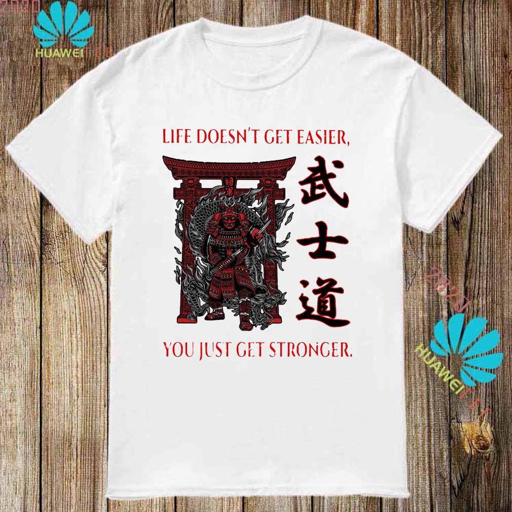 Samurai Life Doesn't Get Easier You Just Get Stronger Shirt