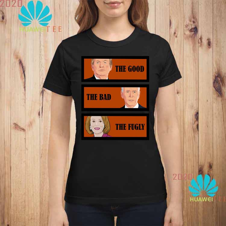 Trump The Good Biden The Bad Kamala Harris The Fugly Shirt ladies-shirt