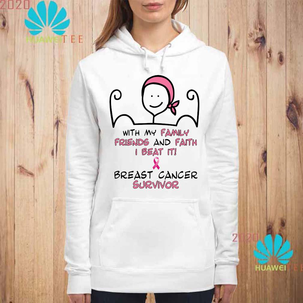 With My Family Friends And Faith I Beat It Breast Cancer Survivor Shirt hoodie