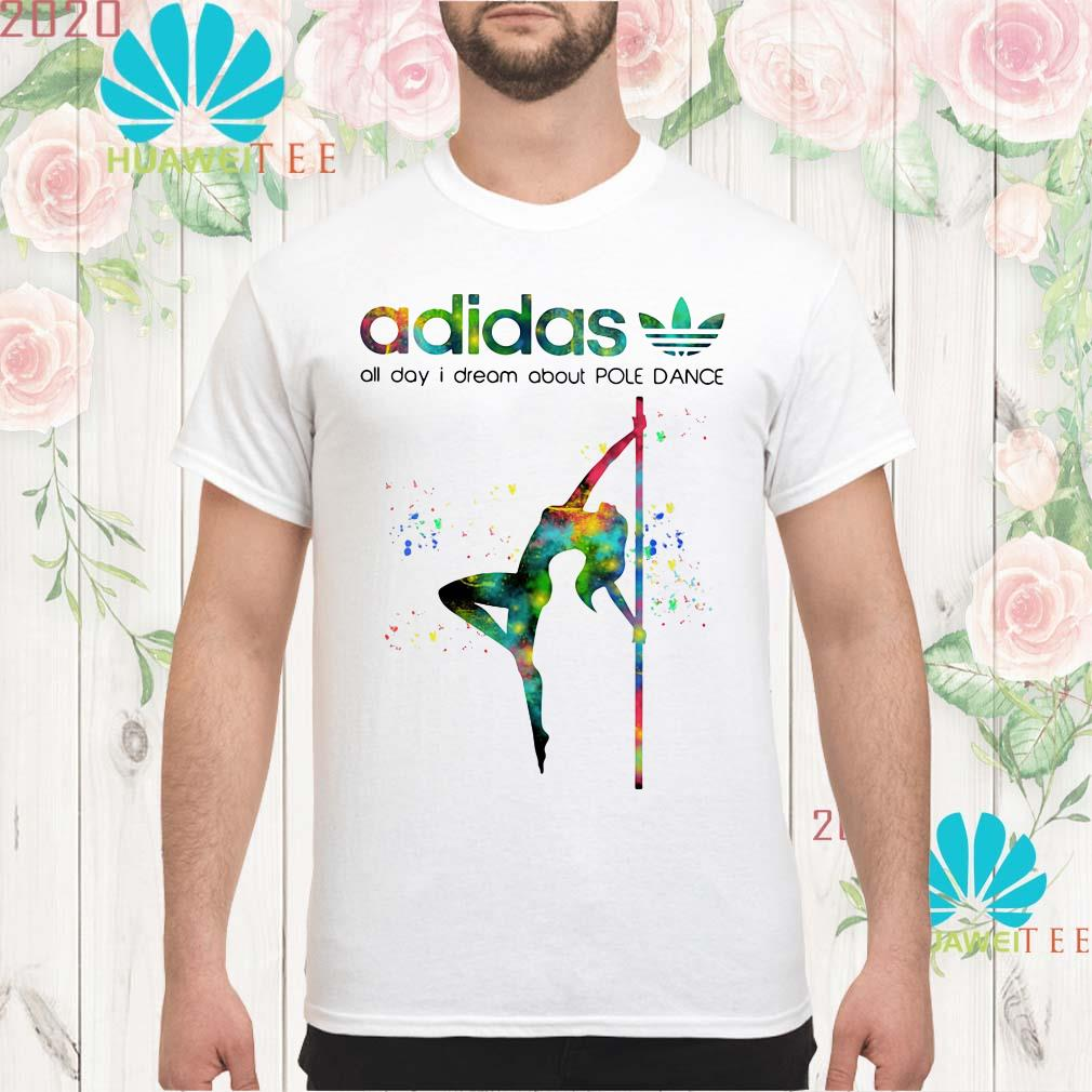 Adidas all day I dream about pole dance men shirt