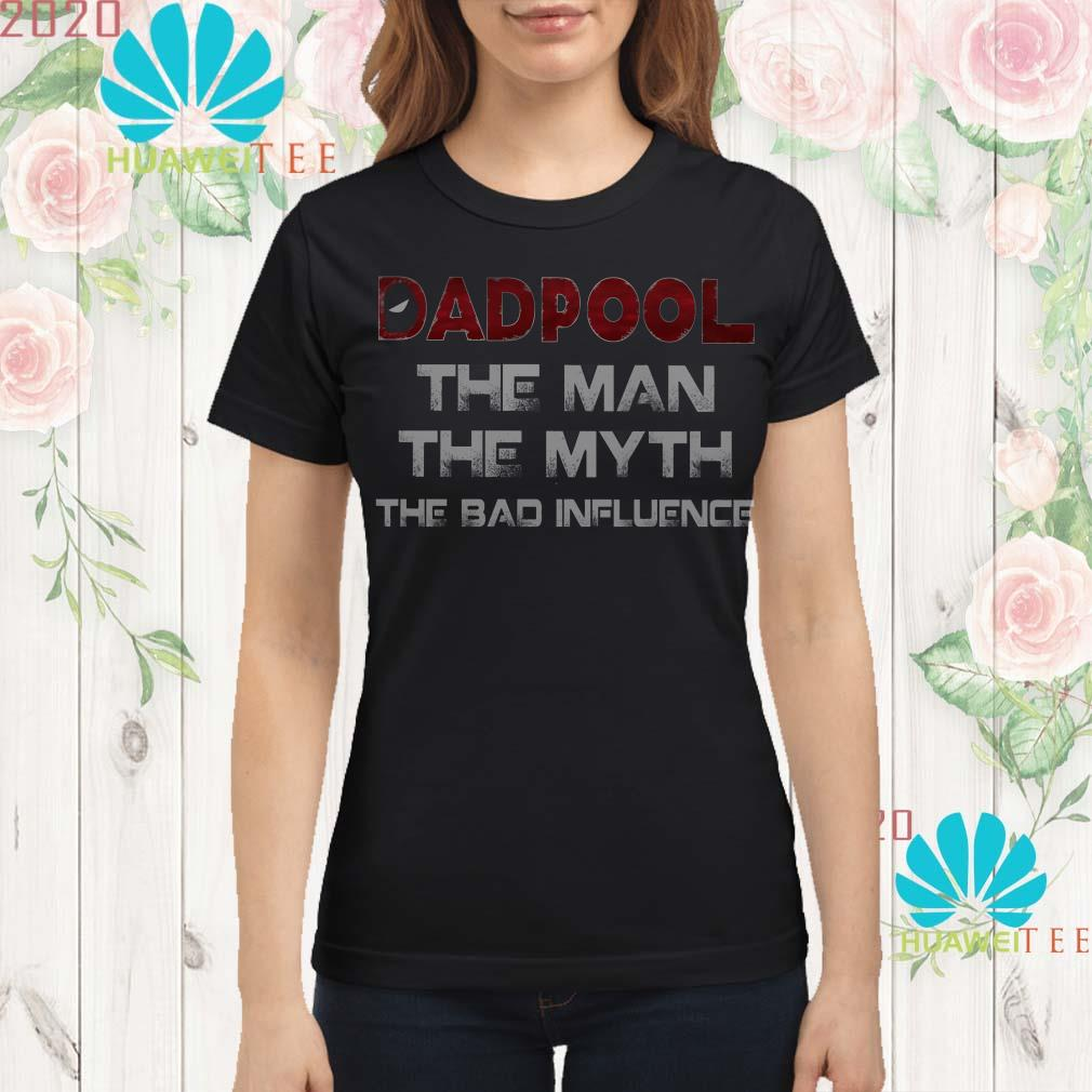 Deadpool the man the myth the bad influence ladies shirt