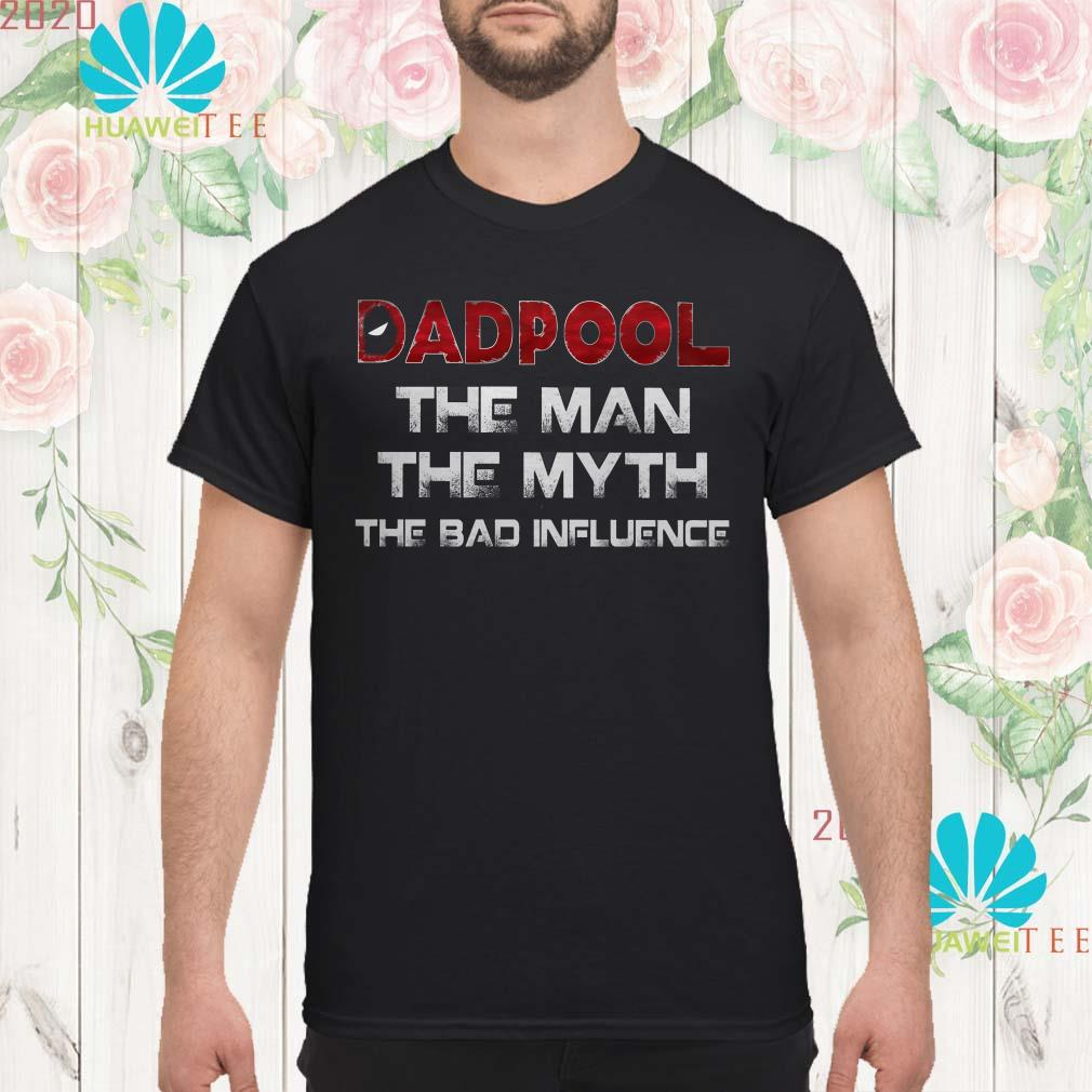 Deadpool the man the myth the bad influence men shirt